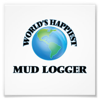 World's Happiest Mud Logger Photo Print