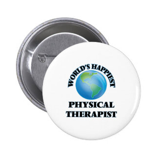 World's Happiest Physical Therapist Pinback Button