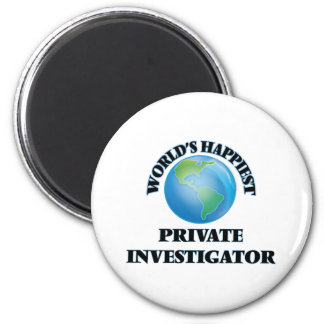 World's Happiest Private Investigator 2 Inch Round Magnet