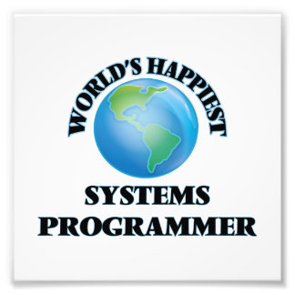 World's Happiest Systems Programmer Photo Print