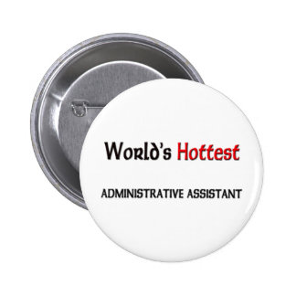Worlds Hottest Administrative Assistant Pinback Buttons