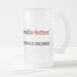 Worlds Hottest Aerospace Engineer 16 Oz Frosted Glass Beer Mug