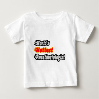 World's Hottest Anesthesiologist Baby T-Shirt