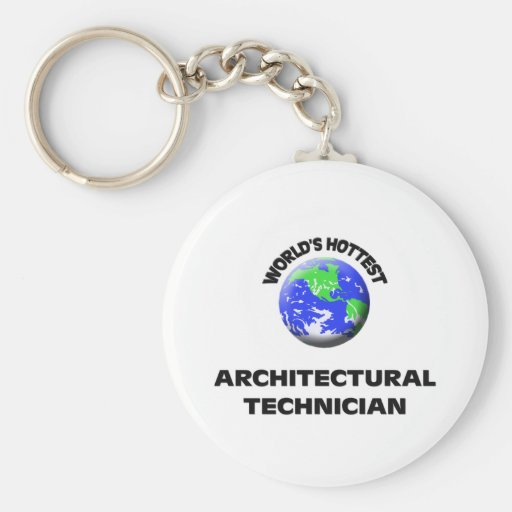 World's Hottest Architectural Technician Key Chain