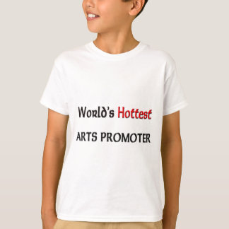 Worlds Hottest Arts Promoter T-Shirt