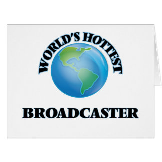 World's Hottest Broadcaster Greeting Card