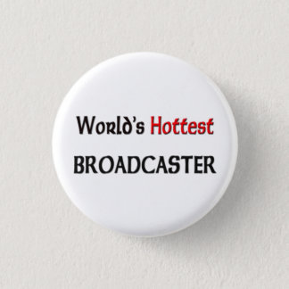 Worlds Hottest Broadcaster Pinback Button