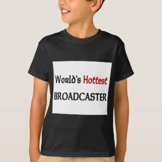 Worlds Hottest Broadcaster T-Shirt