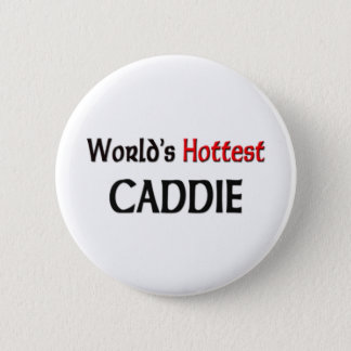 Worlds Hottest Caddie Button