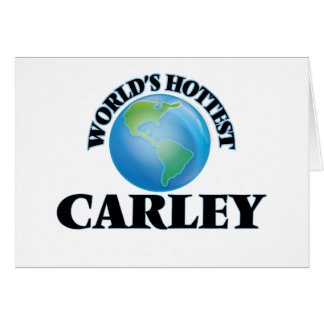 World's Hottest Carley Greeting Card