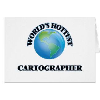World's Hottest Cartographer Greeting Card