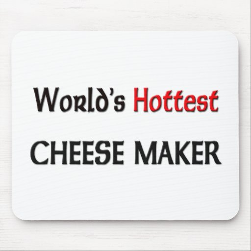 Worlds Hottest Cheese Maker Mouse Pad