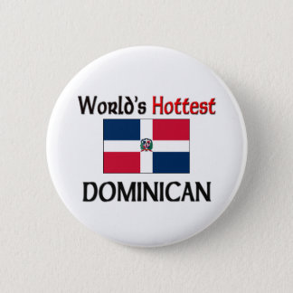 World's Hottest Dominican Pinback Button