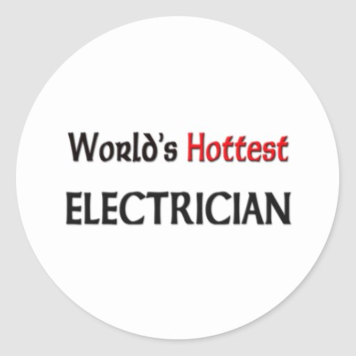 Worlds Hottest Electrician Round Stickers