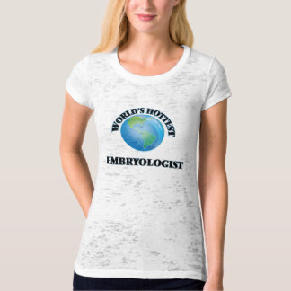 World's Hottest Embryologist T Shirts