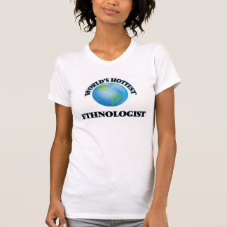 World's Hottest Ethnologist Tee Shirts