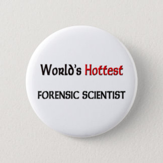 Worlds Hottest Forensic Scientist Button