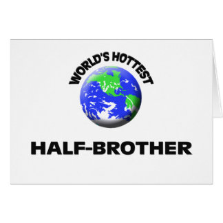 World's Hottest Half-Brother Greeting Card