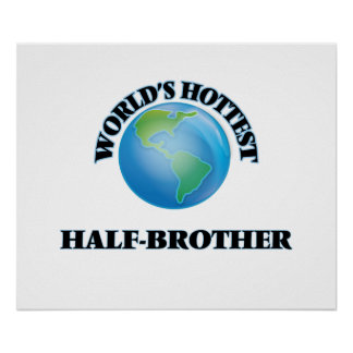 World's Hottest Half-Brother Print