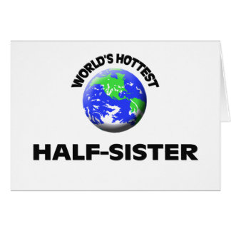World's Hottest Half-Sister Greeting Card