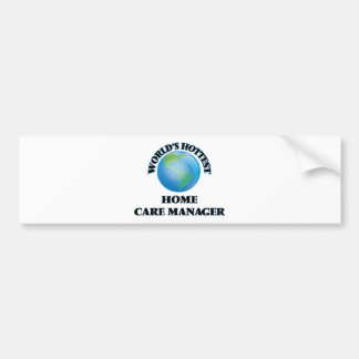 World's Hottest Home Care Manager Car Bumper Sticker