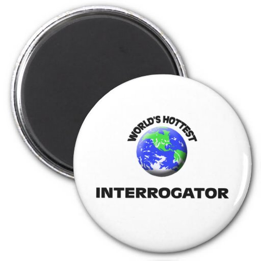 World's Hottest Interrogator Magnet