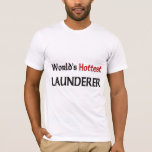 Worlds Hottest Launderer T-Shirt