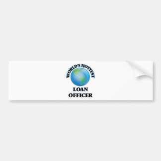World's Hottest Loan Officer Bumper Stickers