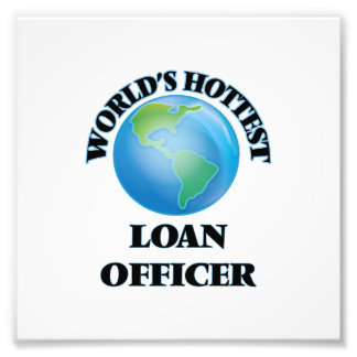 World's Hottest Loan Officer Photographic Print