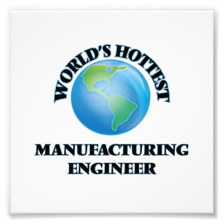 World's Hottest Manufacturing Engineer Photo Print