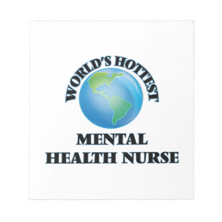 World's Hottest Mental Health Nurse Note Pads