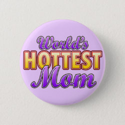 World's Hottest Mom Round Button