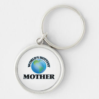 World's Hottest Mother Silver-Colored Round Keychain