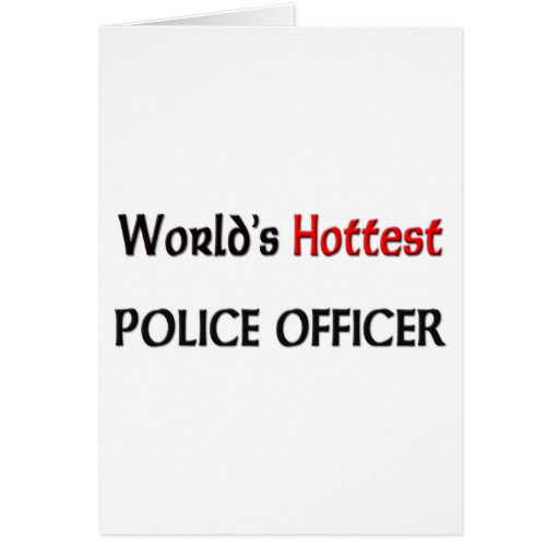 Worlds Hottest Police Officer Greeting Card