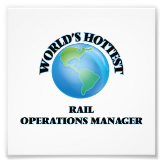 World's Hottest Rail Operations Manager Photographic Print
