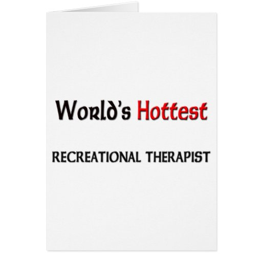 Worlds Hottest Recreational Therapist Greeting Card