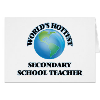 World's Hottest Secondary School Teacher Greeting Cards