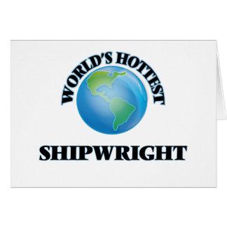 World's Hottest Shipwright Greeting Card