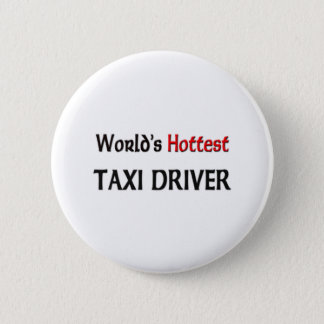 World's Hottest Taxi Driver Pinback Button