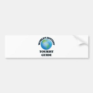 World's Hottest Tourist Guide Bumper Stickers
