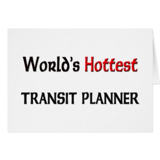 World's Hottest Transit Planner Greeting Card