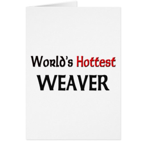 World's Hottest Weaver Greeting Card