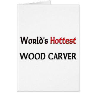 World's Hottest Wood Carver Greeting Card