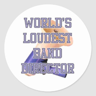World's Loudest Band Director Classic Round Sticker