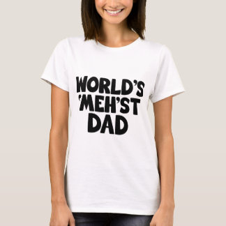 World's mehst dad funny T-Shirt