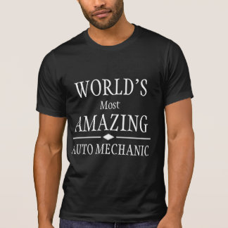 World's most amazing Auto Mechanic T Shirts
