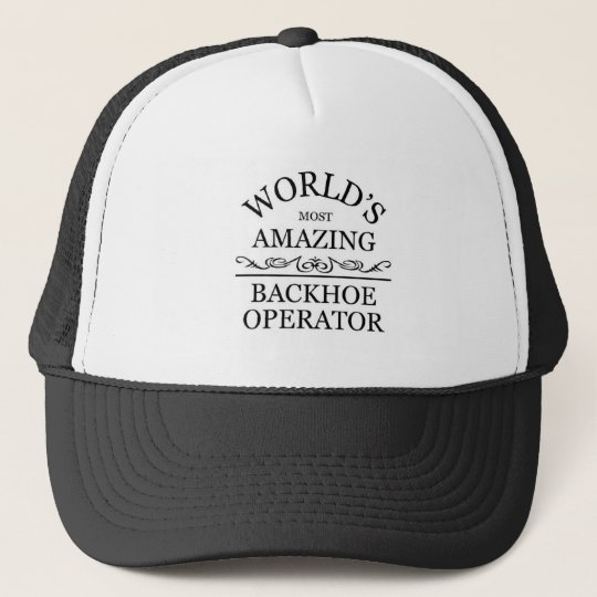 World s most amazing backhoe operator trucker hat  489659efe0e