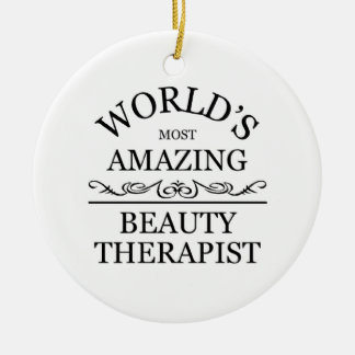 World's most amazing Beauty Theraphist Ceramic Ornament