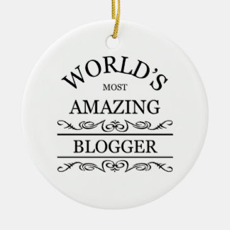 World's most amazing Blogger Ceramic Ornament
