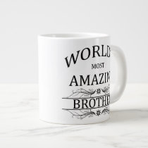 World's Most Amazing Brother Giant Coffee Mug